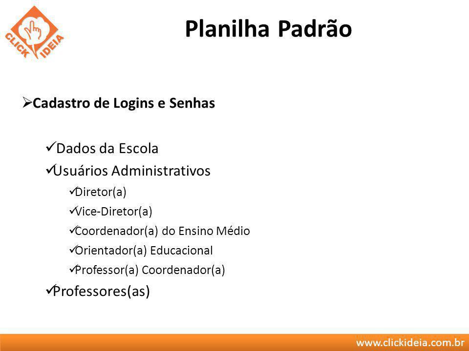 www.clickideia.com.br Planilha Padrão Cadastro de Logins e Senhas Dados da Escola Usuários Administrativos Diretor(a) Vice-Diretor(a) Coordenador(a) d