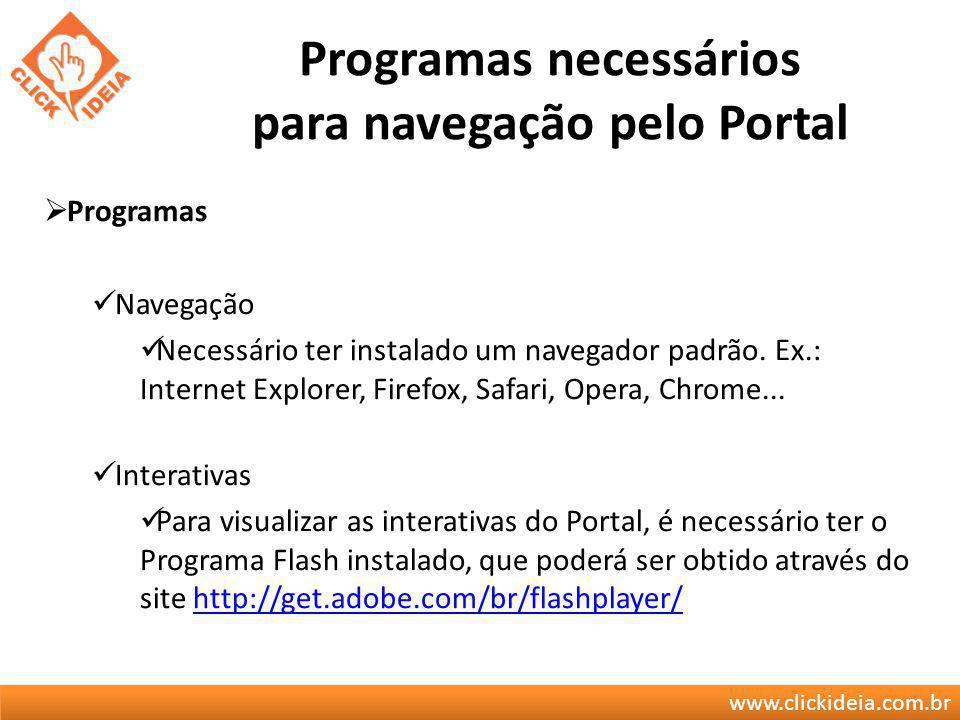 www.clickideia.com.br Programas necessários para navegação pelo Portal Programas Navegação Necessário ter instalado um navegador padrão. Ex.: Internet