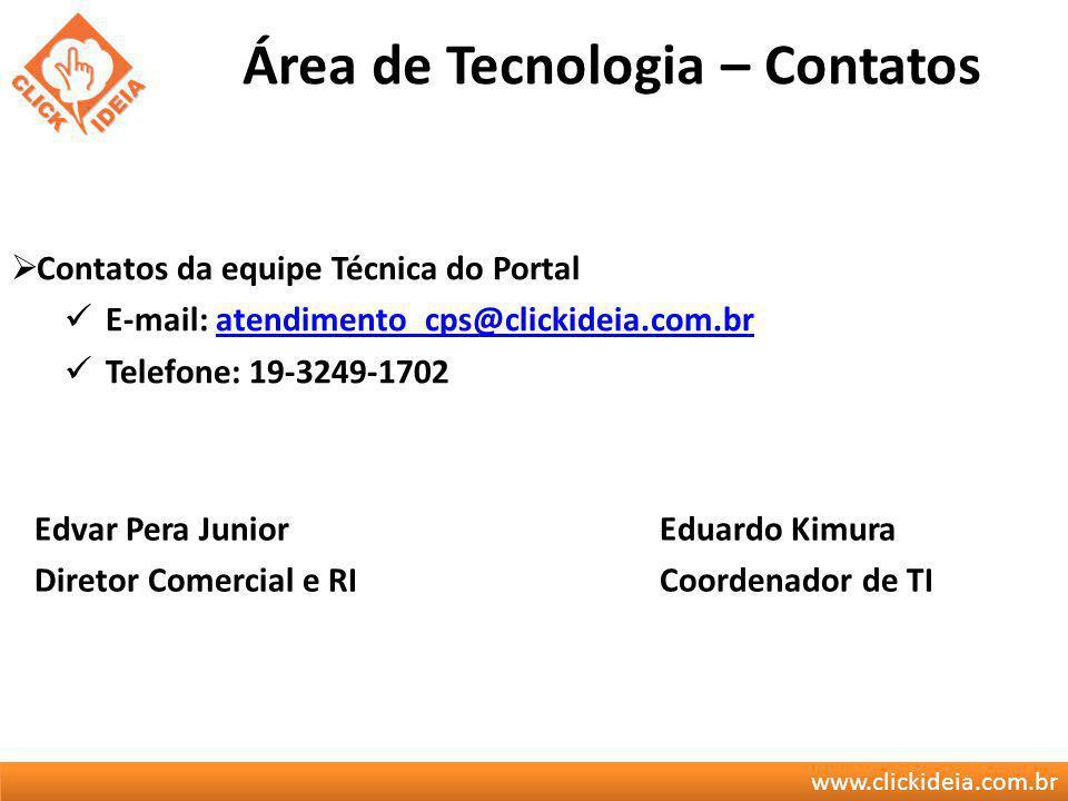 www.clickideia.com.br Área de Tecnologia – Contatos Contatos da equipe Técnica do Portal E-mail: atendimento_cps@clickideia.com.bratendimento_cps@clic