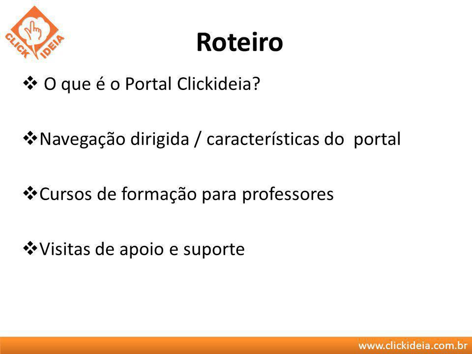 www.clickideia.com.br Roteiro O que é o Portal Clickideia? Navegação dirigida / características do portal Cursos de formação para professores Visitas