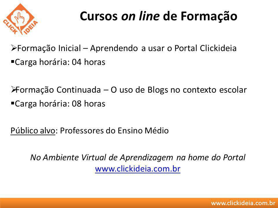 www.clickideia.com.br Cursos on line de Formação Formação Inicial – Aprendendo a usar o Portal Clickideia Carga horária: 04 horas Formação Continuada