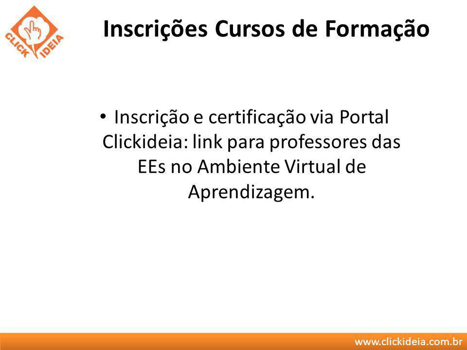 Inscrições Cursos de Formação Inscrição e certificação via Portal Clickideia: link para professores das EEs no Ambiente Virtual de Aprendizagem.