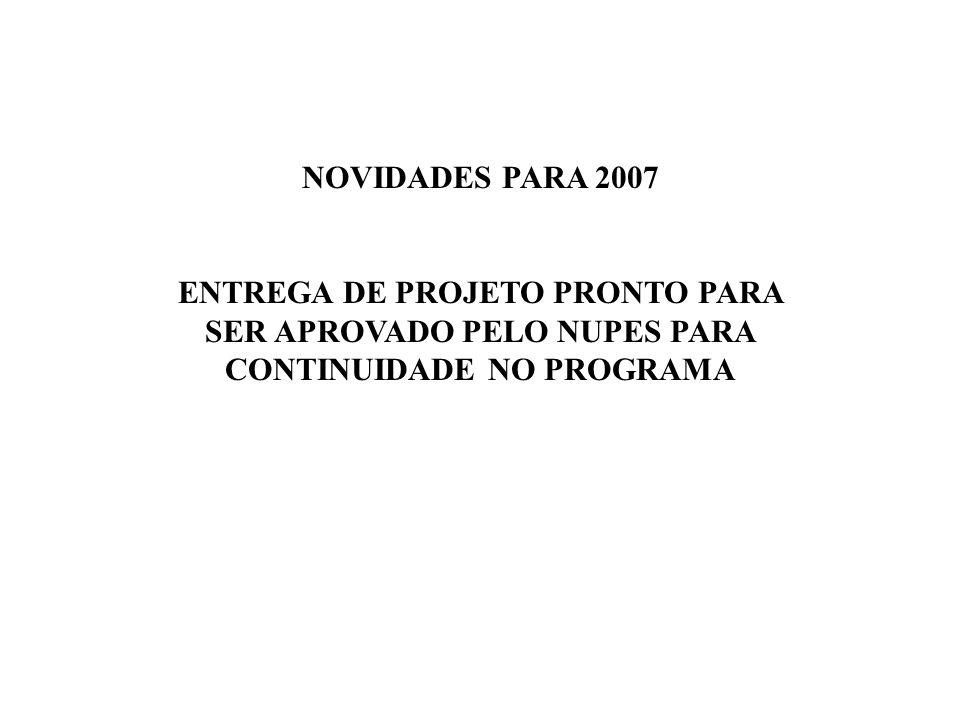 NOVIDADES PARA 2007 ENTREGA DE PROJETO PRONTO PARA SER APROVADO PELO NUPES PARA CONTINUIDADE NO PROGRAMA