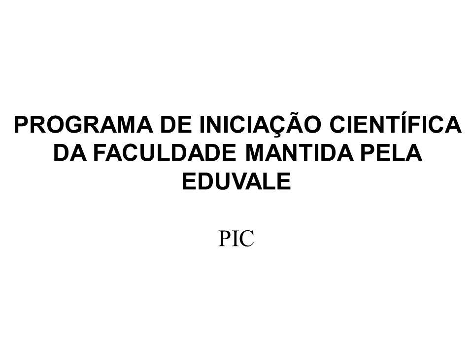 PROGRAMA DE INICIAÇÃO CIENTÍFICA DA FACULDADE MANTIDA PELA EDUVALE PIC