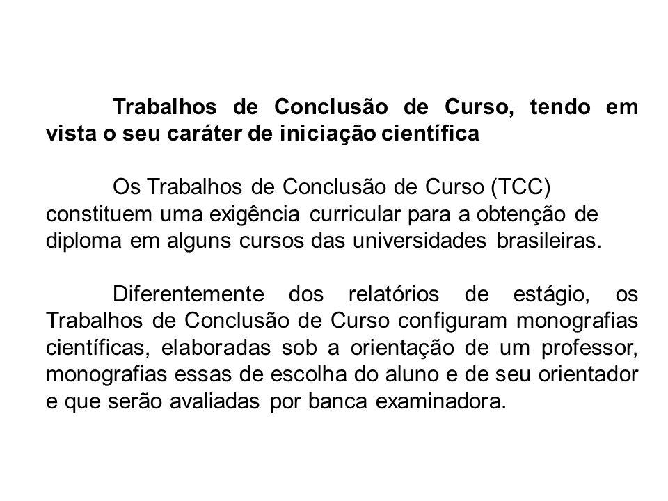 Trabalhos de Conclusão de Curso, tendo em vista o seu caráter de iniciação científica Os Trabalhos de Conclusão de Curso (TCC) constituem uma exigência curricular para a obtenção de diploma em alguns cursos das universidades brasileiras.