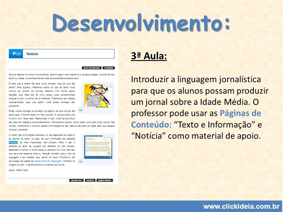 Desenvolvimento: 3ª Aula: Introduzir a linguagem jornalística para que os alunos possam produzir um jornal sobre a Idade Média. O professor pode usar