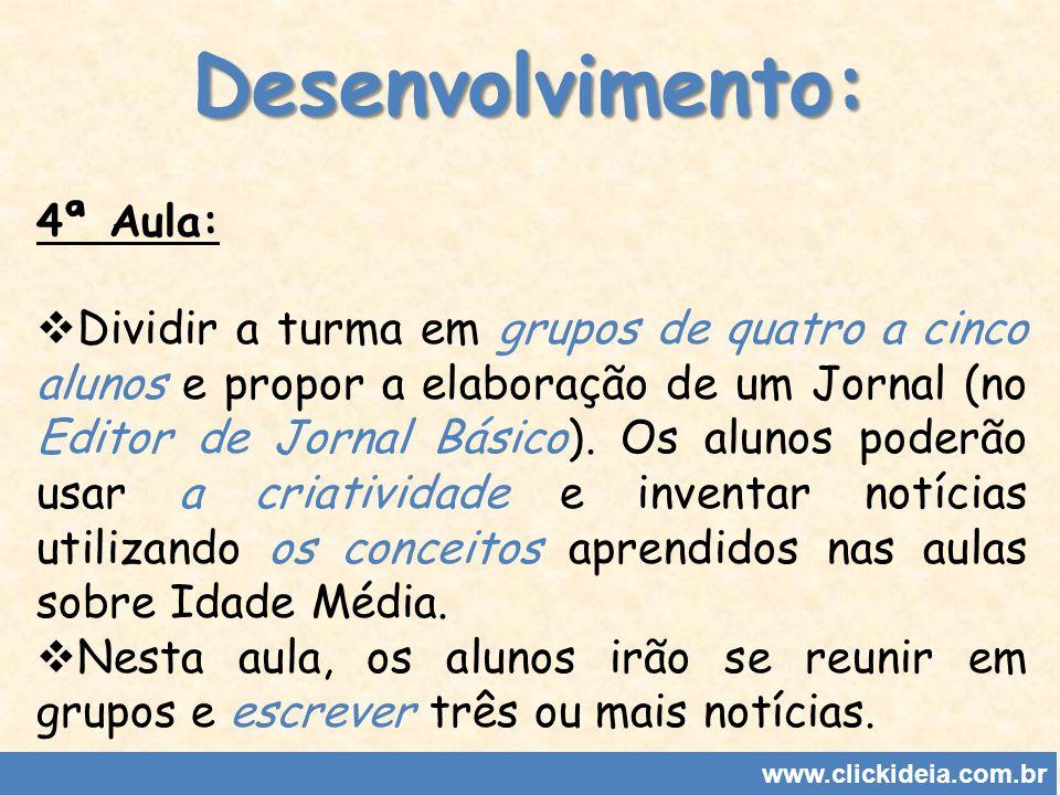 Desenvolvimento: www.clickideia.com.br 4ª Aula: Dividir a turma em grupos de quatro a cinco alunos e propor a elaboração de um Jornal (no Editor de Jo
