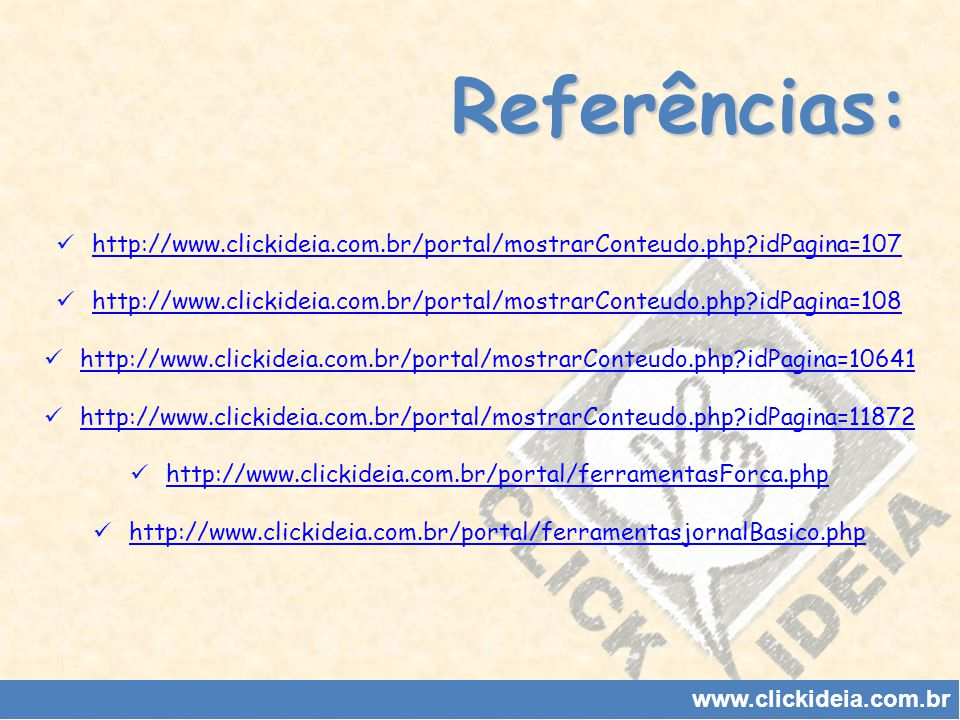 Referências: www.clickideia.com.br http://www.clickideia.com.br/portal/mostrarConteudo.php?idPagina=107 http://www.clickideia.com.br/portal/mostrarCon