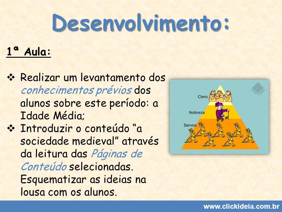 Desenvolvimento: www.clickideia.com.br 1ª Aula: Realizar um levantamento dos conhecimentos prévios dos alunos sobre este período: a Idade Média; Intro