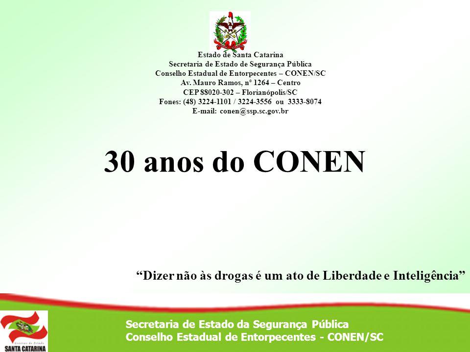 CONEN/SC Secretaria de Estado da Segurança Pública Conselho Estadual de Entorpecentes - CONEN/SC Dizer não às drogas é um ato de Liberdade e Inteligên