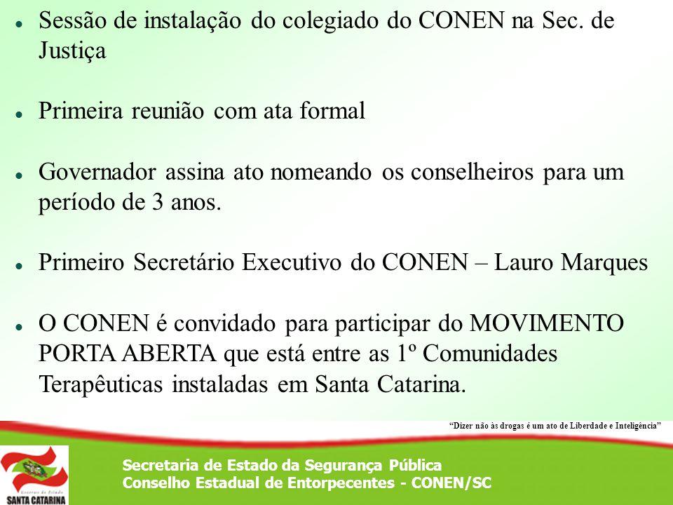 Secretaria de Estado da Segurança Pública Conselho Estadual de Entorpecentes - CONEN/SC Sessão de instalação do colegiado do CONEN na Sec. de Justiça