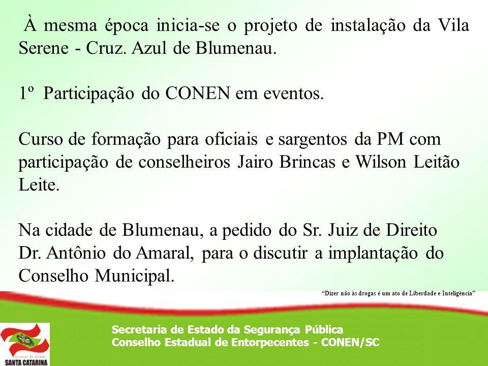 Secretaria de Estado da Segurança Pública Conselho Estadual de Entorpecentes - CONEN/SC À mesma época inicia-se o projeto de instalação da Vila Serene