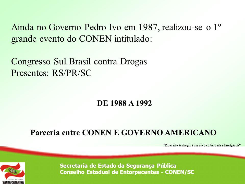 Secretaria de Estado da Segurança Pública Conselho Estadual de Entorpecentes - CONEN/SC Ainda no Governo Pedro Ivo em 1987, realizou-se o 1º grande ev