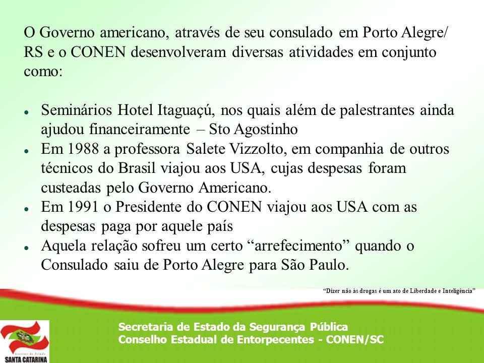 Secretaria de Estado da Segurança Pública Conselho Estadual de Entorpecentes - CONEN/SC O Governo americano, através de seu consulado em Porto Alegre/