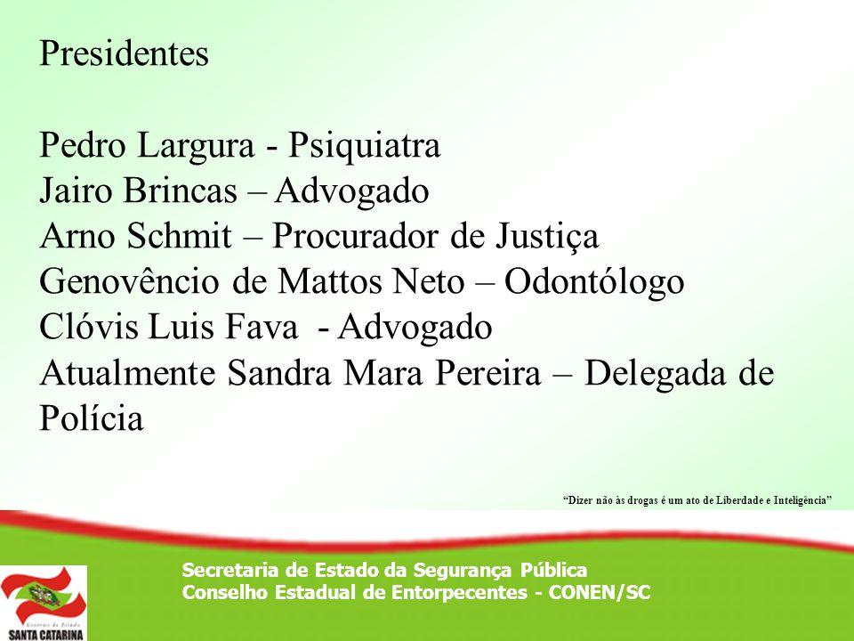 Secretaria de Estado da Segurança Pública Conselho Estadual de Entorpecentes - CONEN/SC Presidentes Pedro Largura - Psiquiatra Jairo Brincas – Advogad