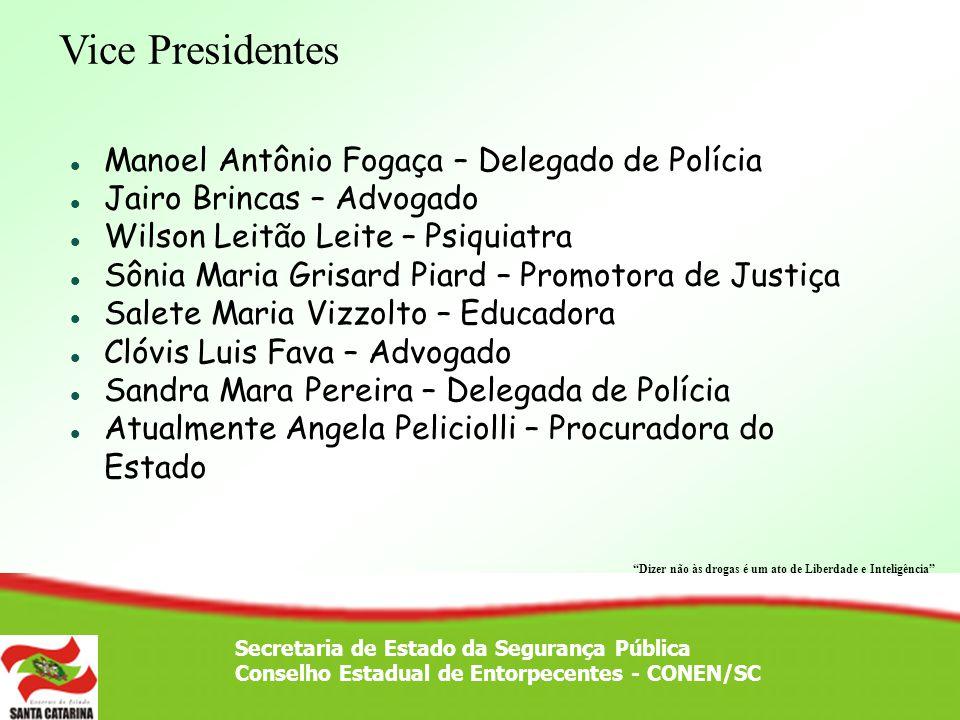 Secretaria de Estado da Segurança Pública Conselho Estadual de Entorpecentes - CONEN/SC Vice Presidentes Manoel Antônio Fogaça – Delegado de Polícia J