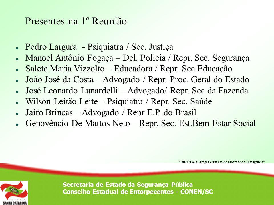 Secretaria de Estado da Segurança Pública Conselho Estadual de Entorpecentes - CONEN/SC Presentes na 1º Reunião Pedro Largura - Psiquiatra / Sec. Just