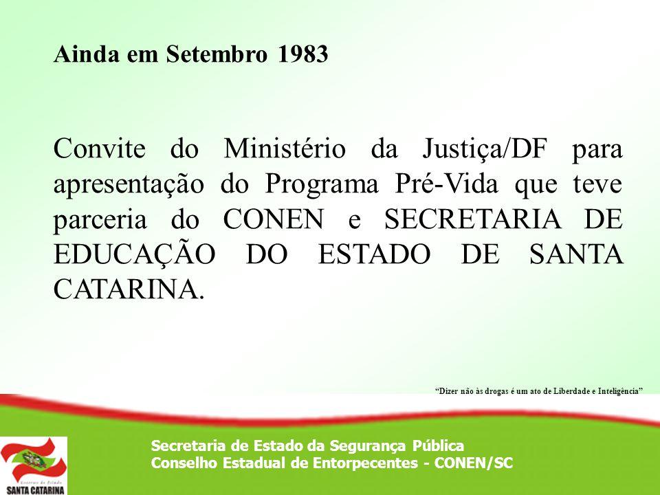 Secretaria de Estado da Segurança Pública Conselho Estadual de Entorpecentes - CONEN/SC 1º Seminário - Secretaria de Educação/CONEN – Hotel Itaguaçú 1984.