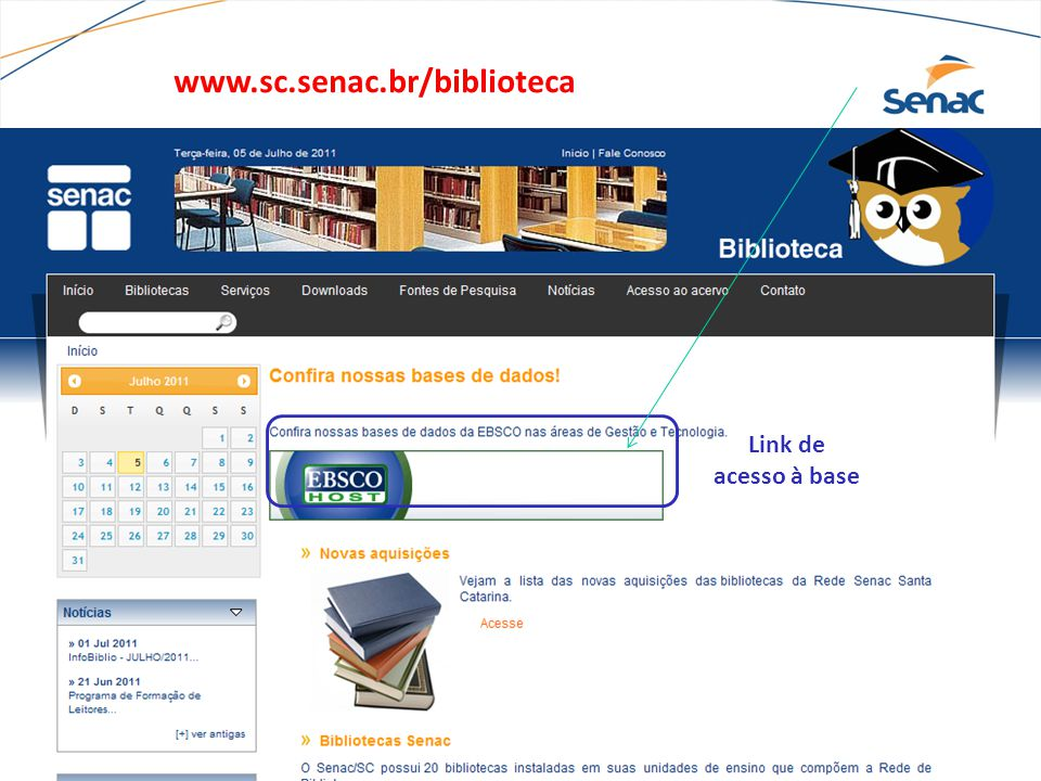 Entre na página inicial da biblioteca: www.sc.senac.br/biblioteca e clique em EBSCO Link de acesso à base