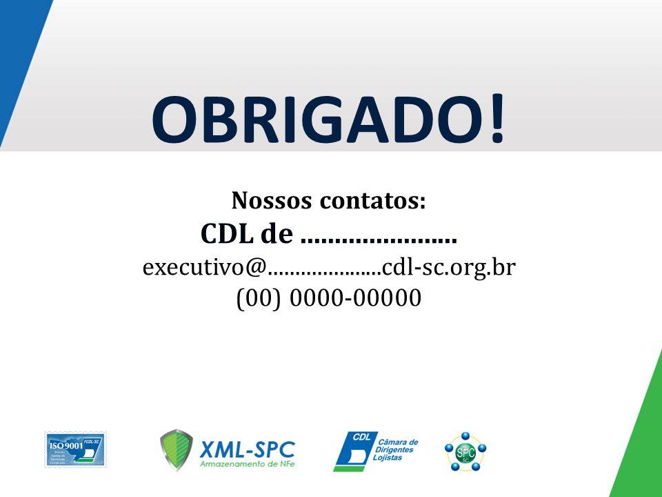 OBRIGADO! Nossos contatos: CDL de....................... executivo@.....................cdl-sc.org.br (00) 0000-00000