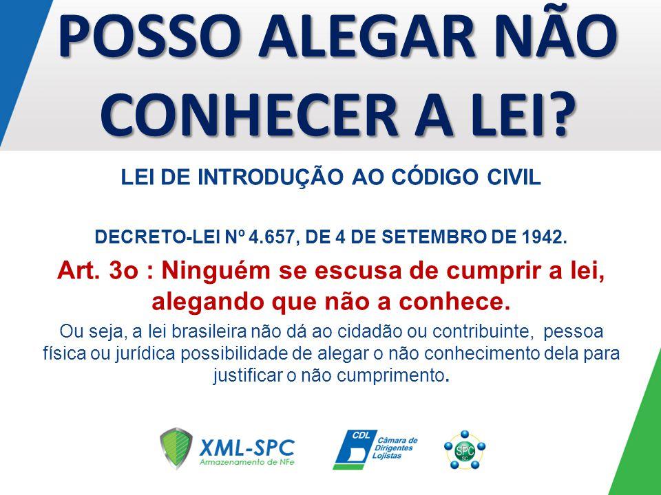 LEI DE INTRODUÇÃO AO CÓDIGO CIVIL DECRETO-LEI Nº 4.657, DE 4 DE SETEMBRO DE 1942. Art. 3o : Ninguém se escusa de cumprir a lei, alegando que não a con