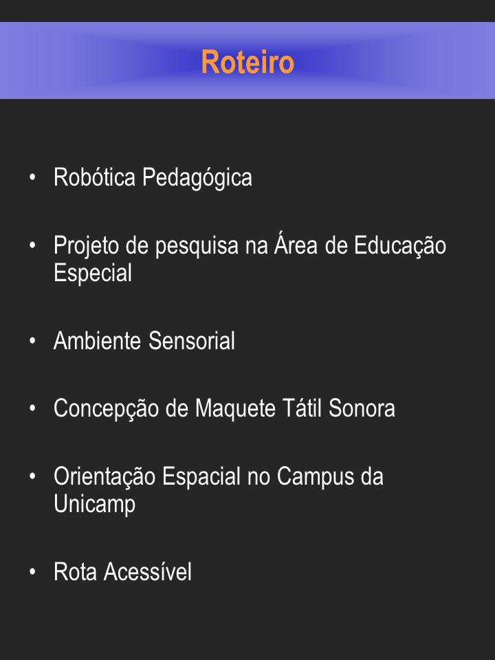 Roteiro Robótica Pedagógica Projeto de pesquisa na Área de Educação Especial Ambiente Sensorial Concepção de Maquete Tátil Sonora Orientação Espacial no Campus da Unicamp Rota Acessível
