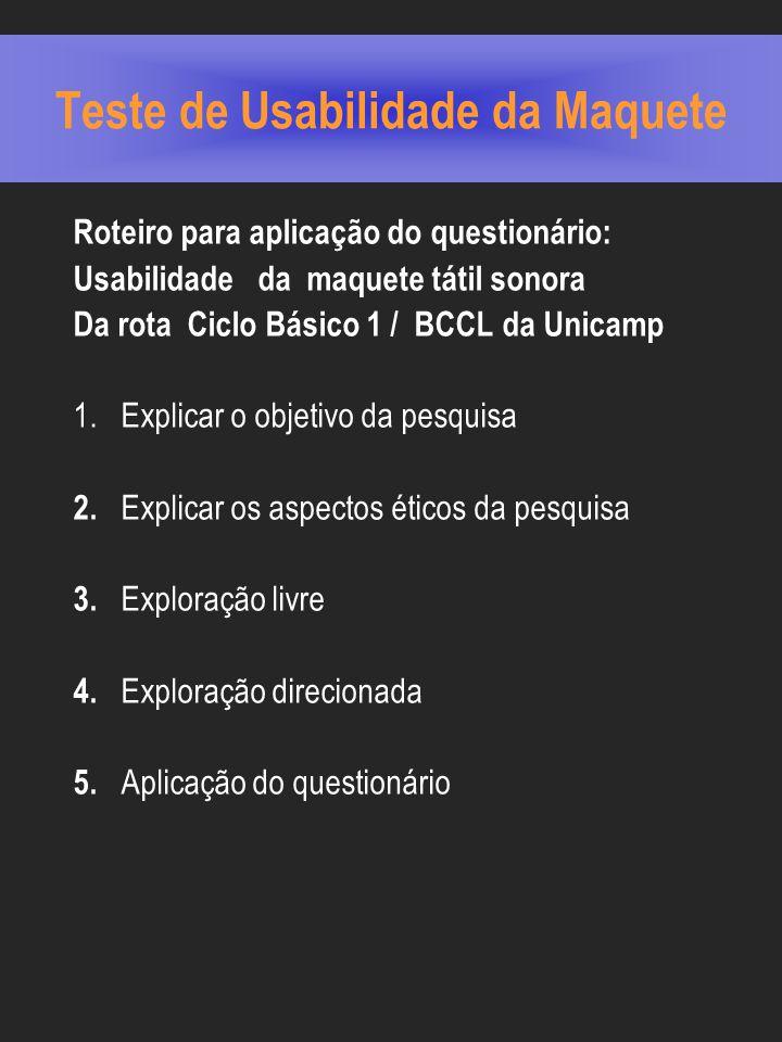 Teste de Usabilidade da Maquete Roteiro para aplicação do questionário: Usabilidade da maquete tátil sonora Da rota Ciclo Básico 1 / BCCL da Unicamp 1.