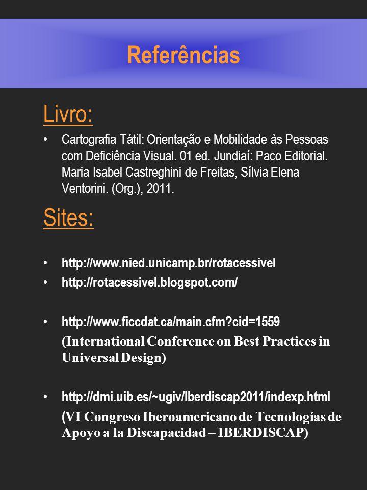 Referências Livro: Cartografia Tátil: Orientação e Mobilidade às Pessoas com Deficiência Visual.