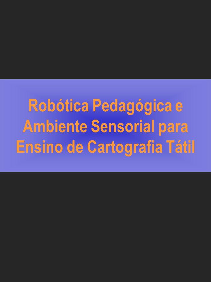 Robótica Pedagógica e Ambiente Sensorial para Ensino de Cartografia Tátil