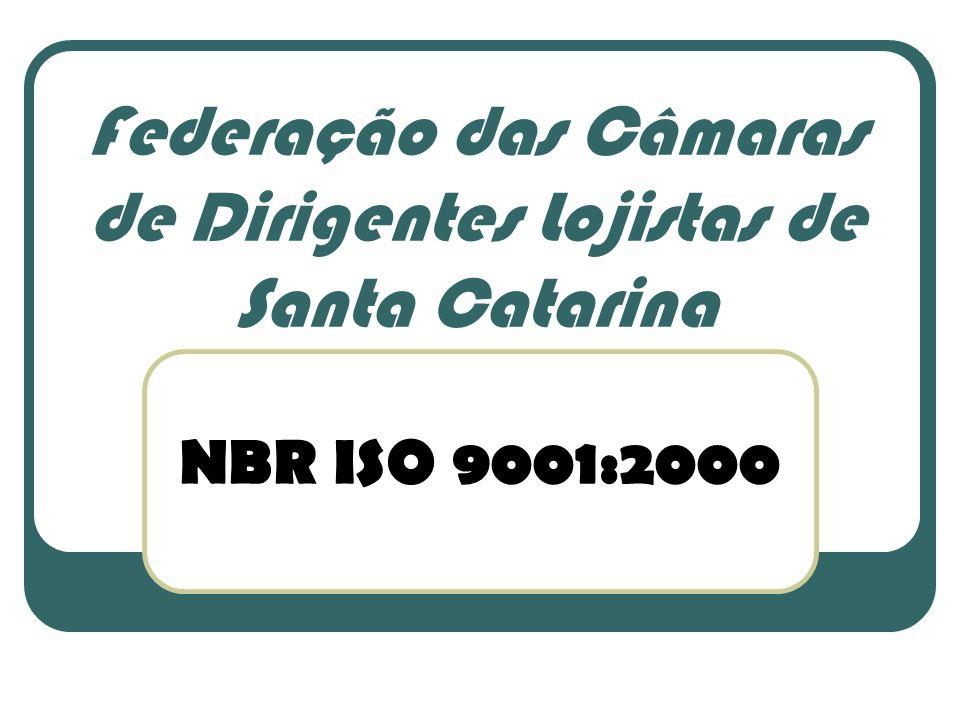 NBR ISO 9001:2000 Federação das Câmaras de Dirigentes Lojistas de Santa Catarina