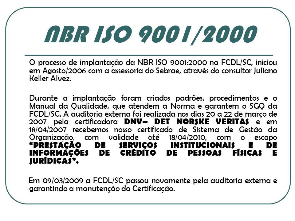 NBR ISO 9001/2000 O processo de implantação da NBR ISO 9001:2000 na FCDL/SC, iniciou em Agosto/2006 com a assessoria do Sebrae, através do consultor J
