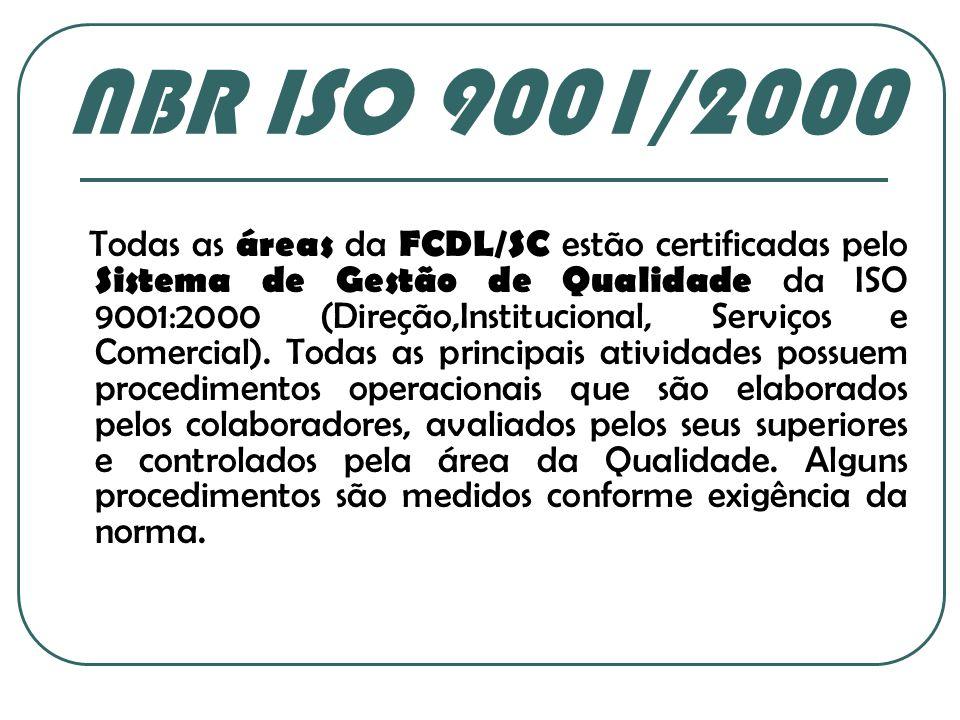 Todas as áreas da FCDL/SC estão certificadas pelo Sistema de Gestão de Qualidade da ISO 9001:2000 (Direção,Institucional, Serviços e Comercial). Todas