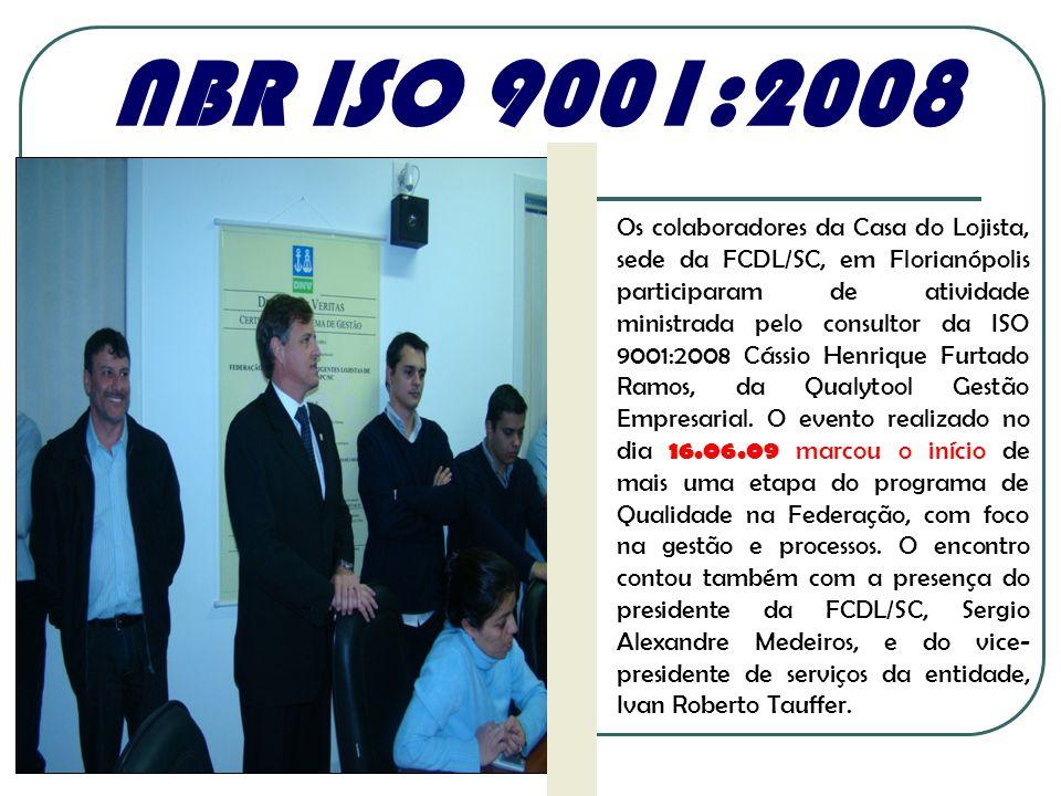 NBR ISO 9001:2008 Os colaboradores da Casa do Lojista, sede da FCDL/SC, em Florianópolis participaram de atividade ministrada pelo consultor da ISO 90