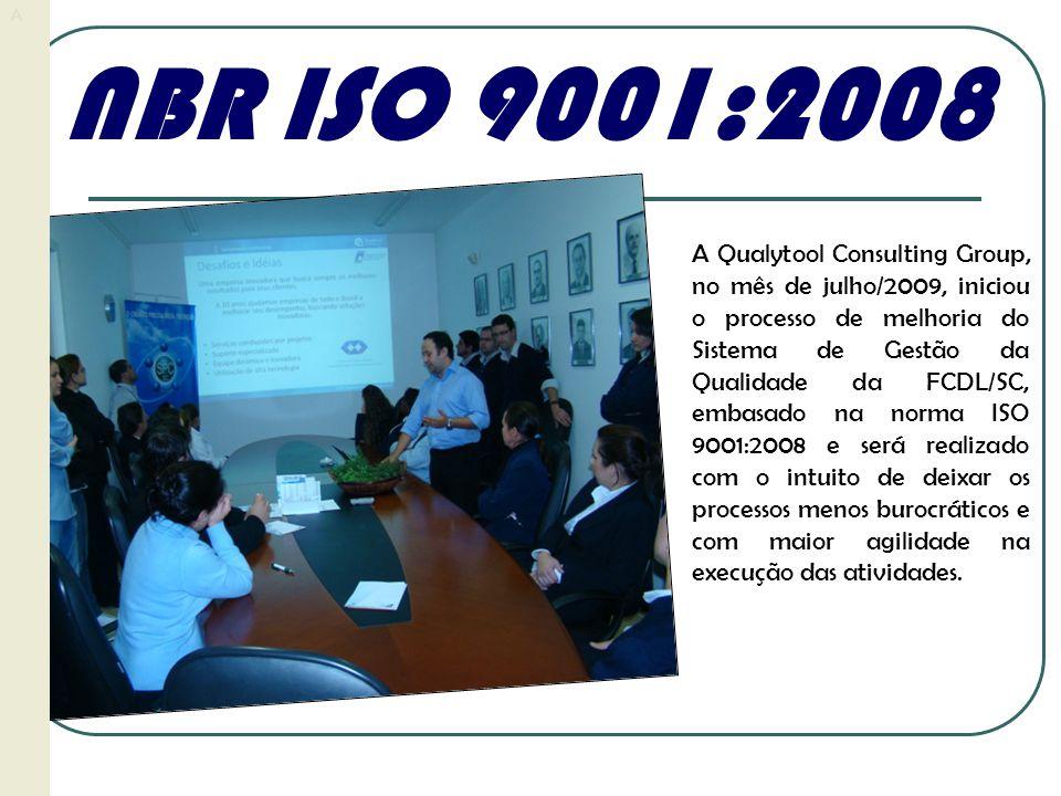 NBR ISO 9001:2008 A Qualytool Consulting Group, no mês de julho/2009, iniciou o processo de melhoria do Sistema de Gestão da Qualidade da FCDL/SC, emb