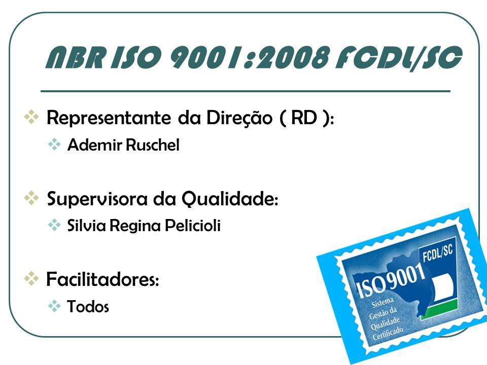 NBR ISO 9001:2008 FCDL/SC Representante da Direção ( RD ): Ademir Ruschel Supervisora da Qualidade: Silvia Regina Pelicioli Facilitadores: Todos