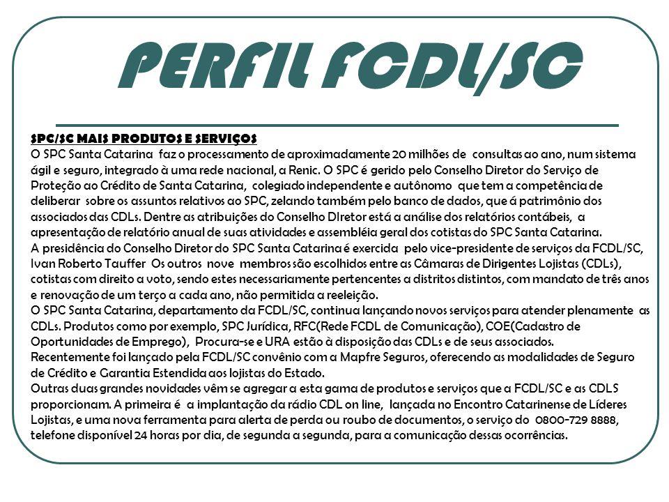 PERFIL FCDL/SC SPC/SC MAIS PRODUTOS E SERVIÇOS O SPC Santa Catarina faz o processamento de aproximadamente 20 milhões de consultas ao ano, num sistema