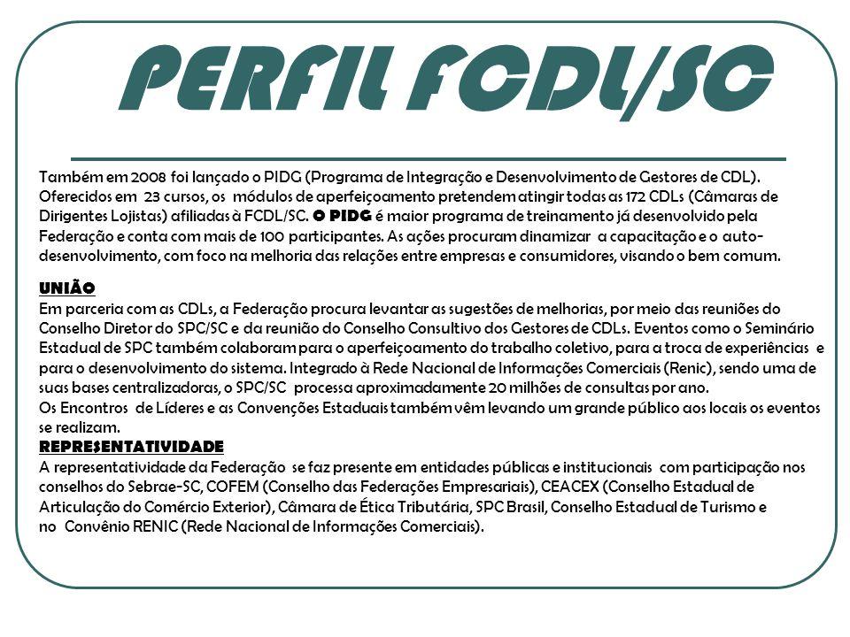 PERFIL FCDL/SC Também em 2008 foi lançado o PIDG (Programa de Integração e Desenvolvimento de Gestores de CDL). Oferecidos em 23 cursos, os módulos de