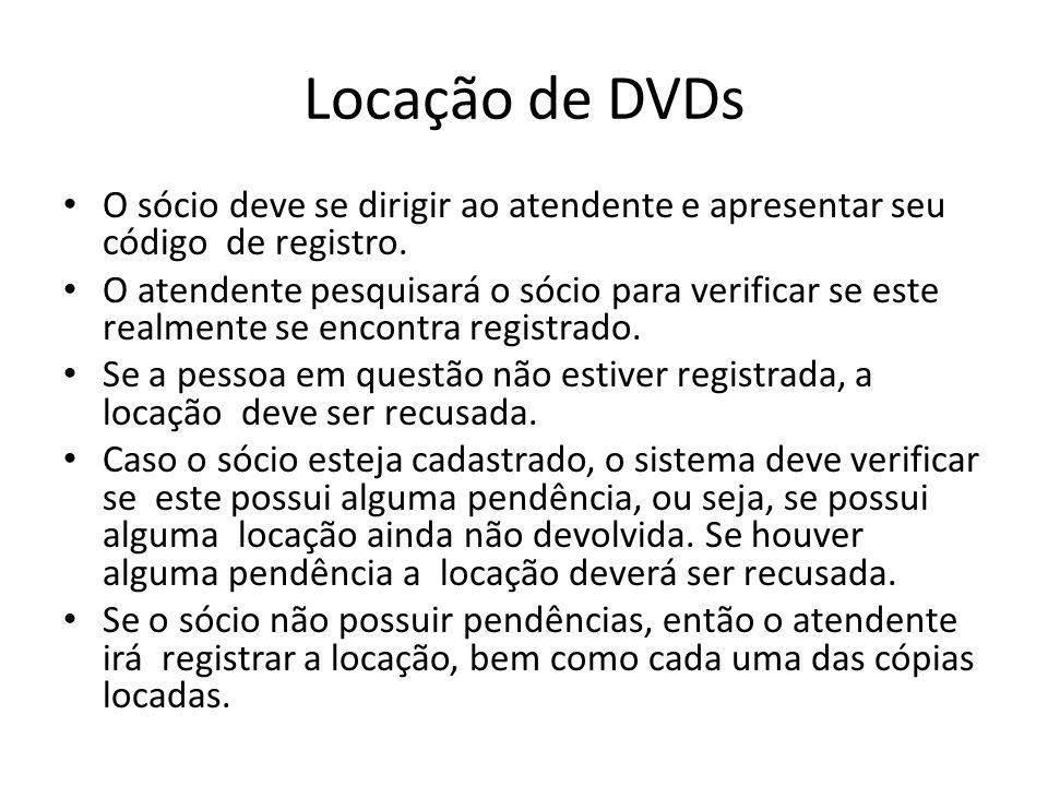 Locação de DVDs O sócio deve se dirigir ao atendente e apresentar seu código de registro. O atendente pesquisará o sócio para verificar se este realme