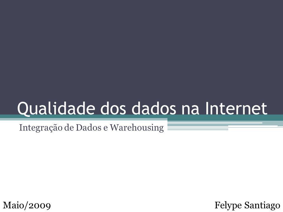 Qualidade dos dados na Internet Integração de Dados e Warehousing Felype SantiagoMaio/2009