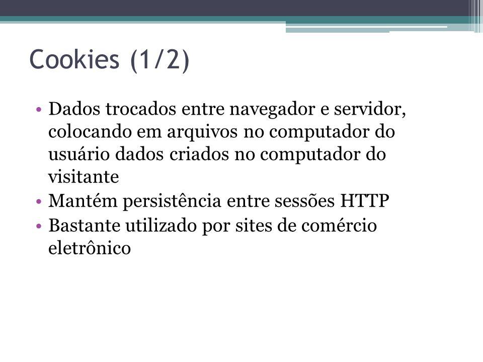 Cookies (1/2) Dados trocados entre navegador e servidor, colocando em arquivos no computador do usuário dados criados no computador do visitante Manté