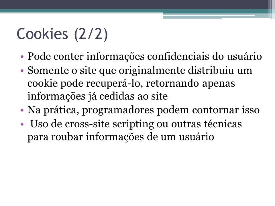 Cookies (2/2) Pode conter informações confidenciais do usuário Somente o site que originalmente distribuiu um cookie pode recuperá-lo, retornando apen