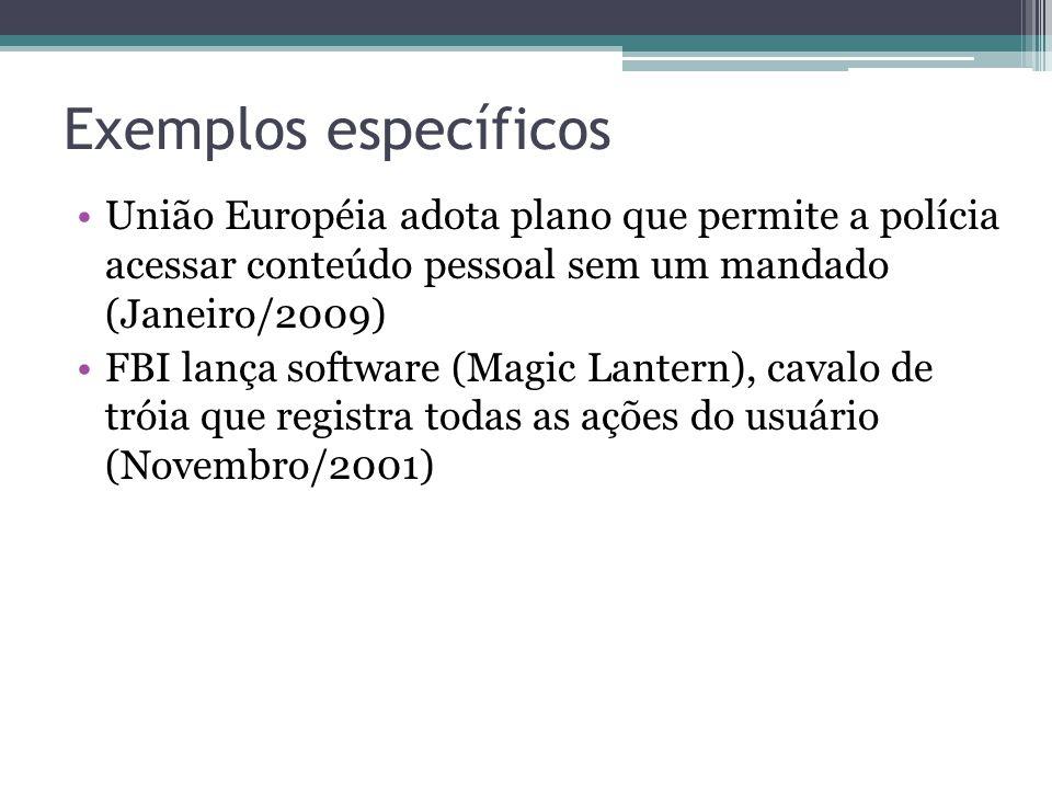 Exemplos específicos União Européia adota plano que permite a polícia acessar conteúdo pessoal sem um mandado (Janeiro/2009) FBI lança software (Magic