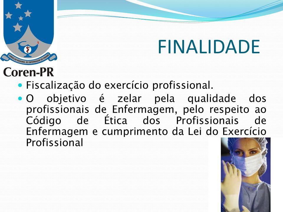FINALIDADE Fiscalização do exercício profissional. O objetivo é zelar pela qualidade dos profissionais de Enfermagem, pelo respeito ao Código de Ética