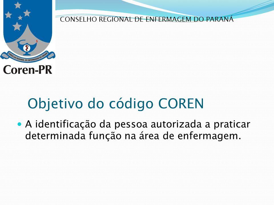 Objetivo do código COREN A identificação da pessoa autorizada a praticar determinada função na área de enfermagem. CONSELHO REGIONAL DE ENFERMAGEM DO
