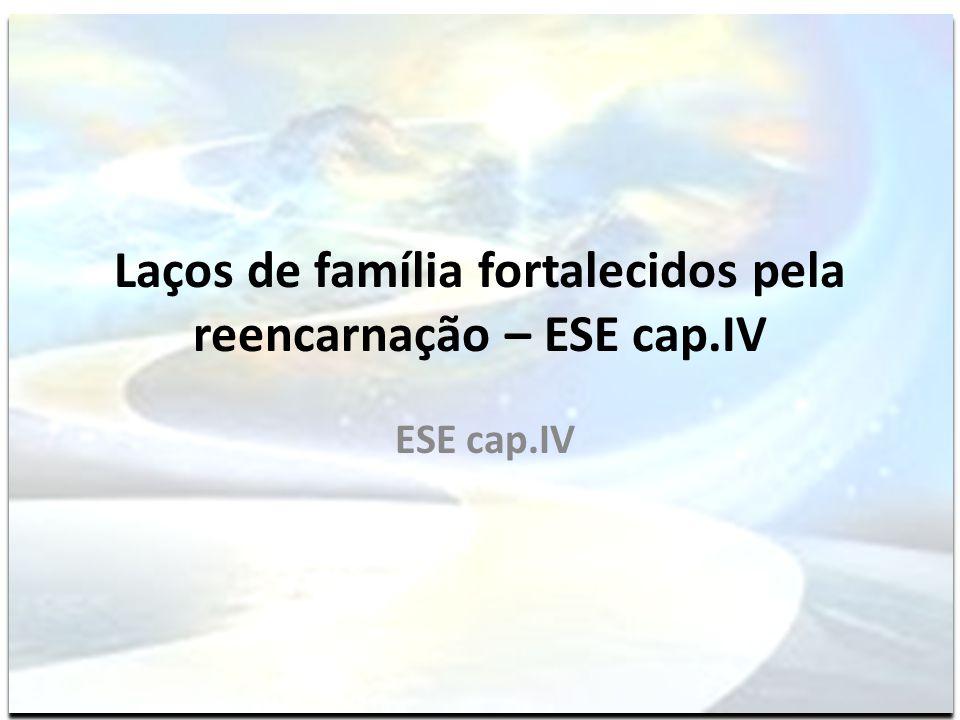 Laços de família fortalecidos pela reencarnação – ESE cap.IV ESE cap.IV