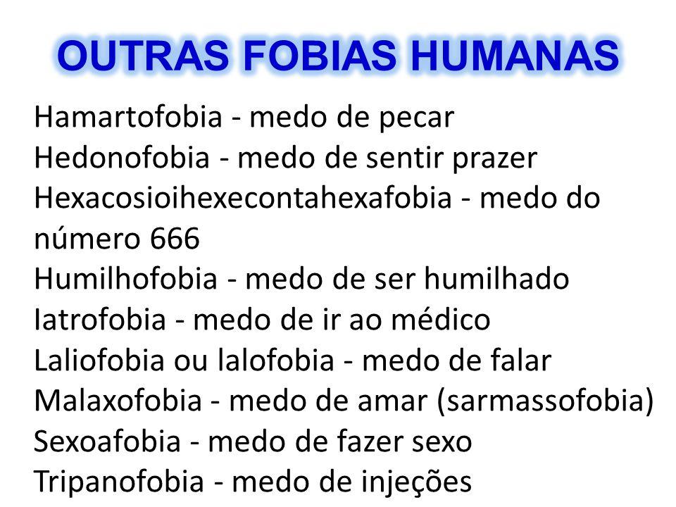 Hamartofobia - medo de pecar Hedonofobia - medo de sentir prazer Hexacosioihexecontahexafobia - medo do número 666 Humilhofobia - medo de ser humilhad