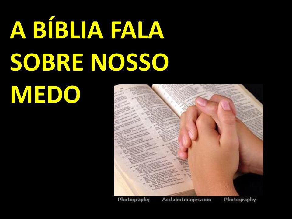 A BÍBLIA FALA SOBRE NOSSO MEDO