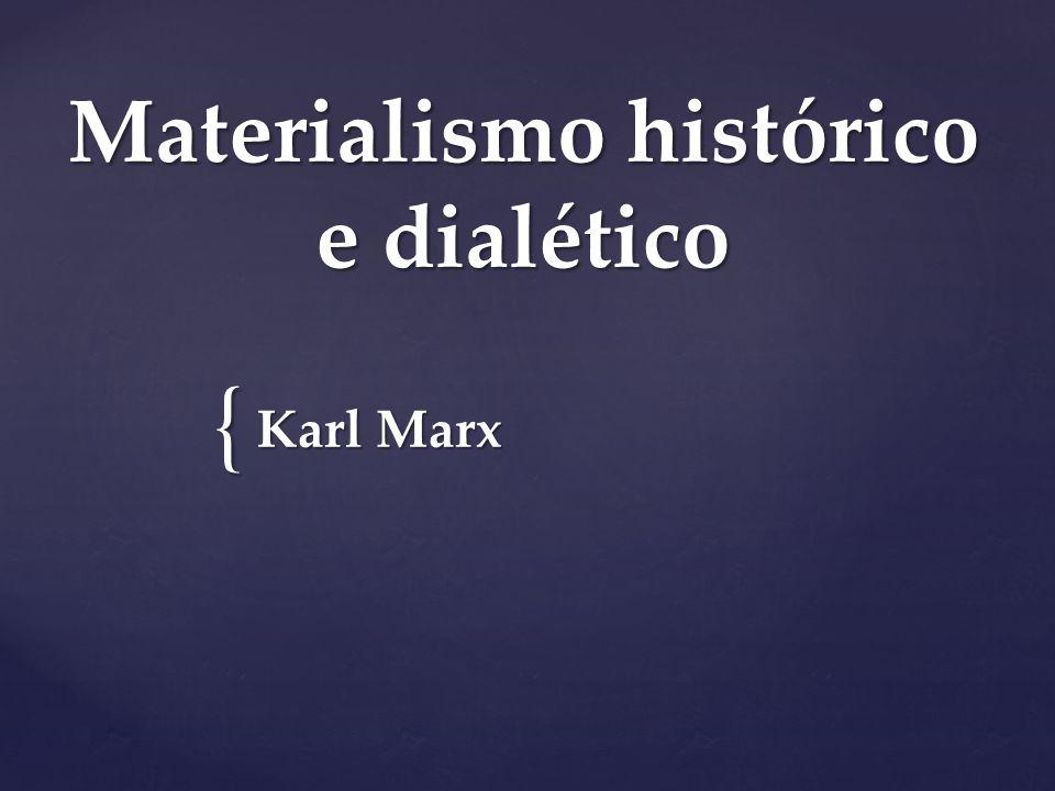 { Materialismo histórico e dialético Karl Marx