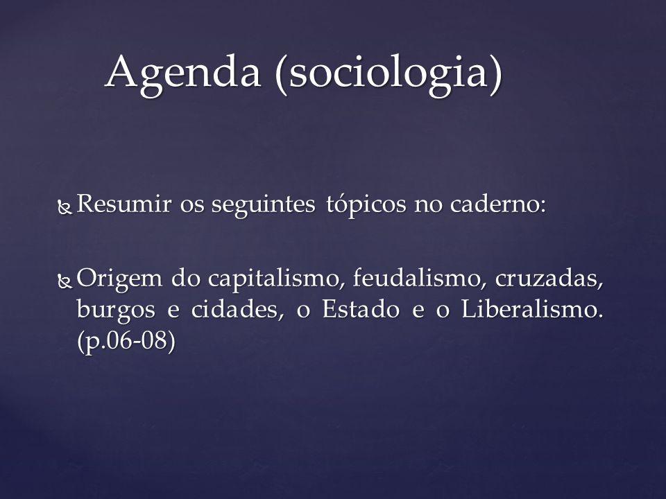 Resumir os seguintes tópicos no caderno: Resumir os seguintes tópicos no caderno: Origem do capitalismo, feudalismo, cruzadas, burgos e cidades, o Est