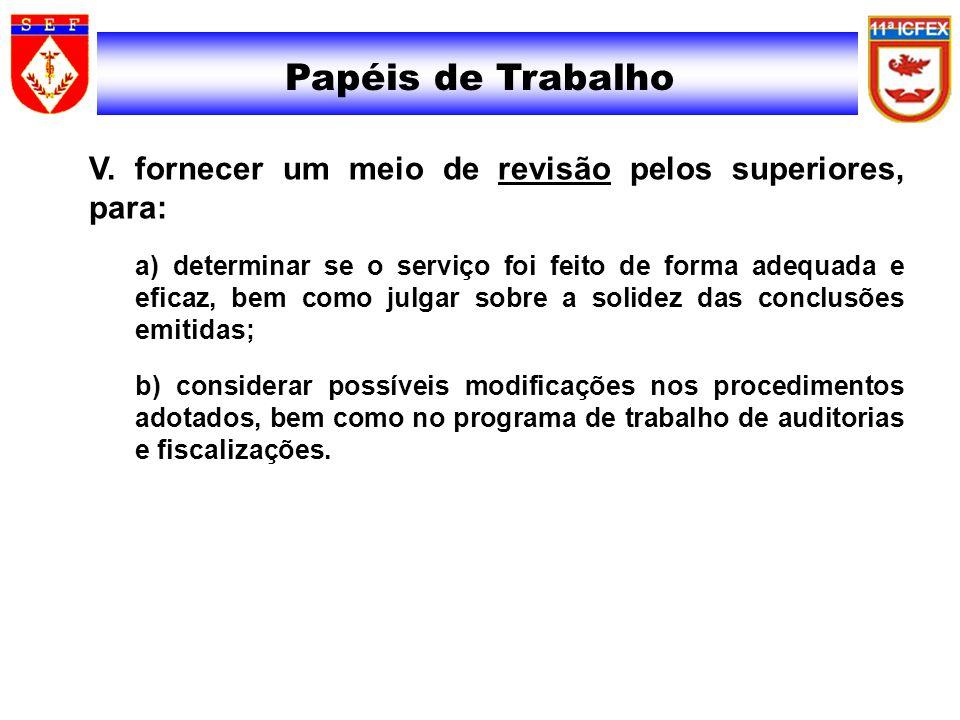 Papéis de Trabalho V. fornecer um meio de revisão pelos superiores, para: a) determinar se o serviço foi feito de forma adequada e eficaz, bem como ju